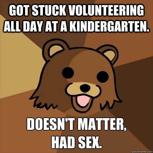 Got stuck volunteering all day at a kindergarten. doesn't Matter, had Sex. - Got stuck volunteering all day at a kindergarten. doesn't Matter, had Sex.  Pedobear