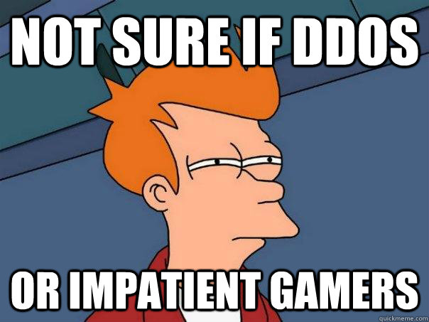 Not sure if DDOS Or impatient gamers - Not sure if DDOS Or impatient gamers  Misc