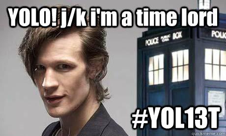 YOLO! j/k i'm a time lord #YOL13T