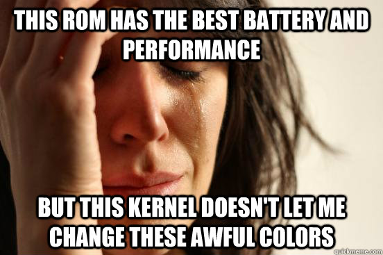 this rom has the best battery and performance but this kernel doesn't let me change these awful colors - this rom has the best battery and performance but this kernel doesn't let me change these awful colors  First World Problems