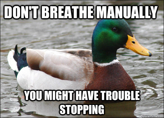 Don't breathe manually You might have trouble stopping - Don't breathe manually You might have trouble stopping  Actual Advice Mallard