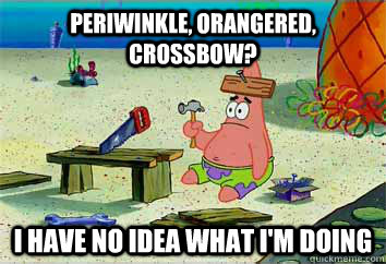 Periwinkle, orangered, crossbow? I have no idea what i'm doing  I have no idea what Im doing - Patrick Star
