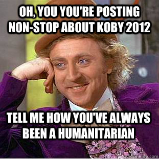Oh, you you're posting non-stop about KOBY 2012 tell me ...