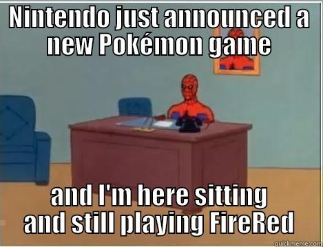 NINTENDO JUST ANNOUNCED A NEW POKÉMON GAME AND I'M HERE SITTING AND STILL PLAYING FIRERED Spiderman Desk