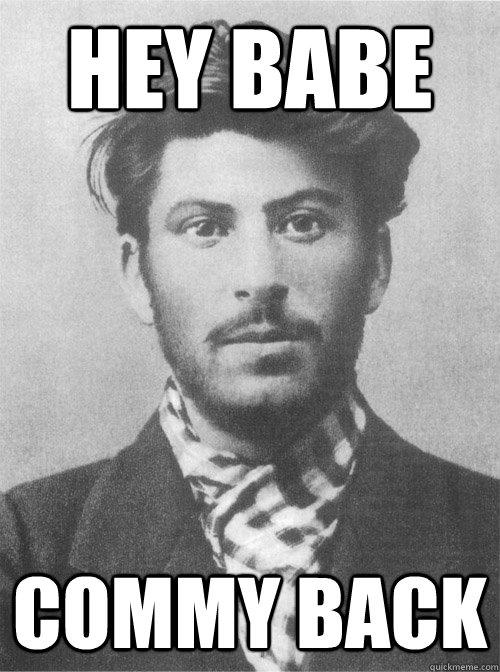 hey babe commy back - hey babe commy back  Stylish Stalin