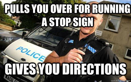 Pulls you over for running a stop sign Gives you directions