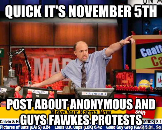 quick It's November 5th Post about anonymous and guys fawkes protests  Mad Karma with Jim Cramer