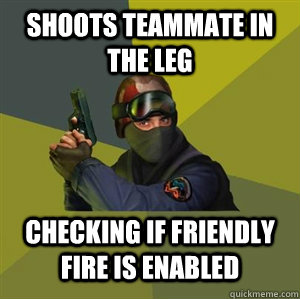 Shoots Teammate in the leg Checking if Friendly Fire is Enabled