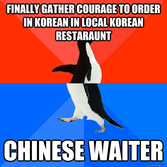 Finally gather courage to order in korean in local korean restaraunt Chinese waiter - Finally gather courage to order in korean in local korean restaraunt Chinese waiter  Socially Awesome Awkward Penguin