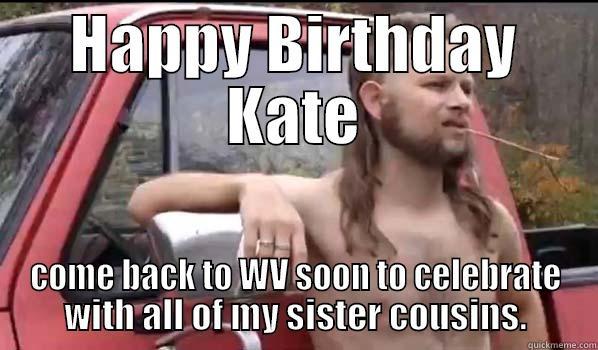 6c11b57e82ce084281e7b1ba664d4ff38558d946aff574531abc702d7d78a089 wv birthday quickmeme,Happy Birthday Kate Meme