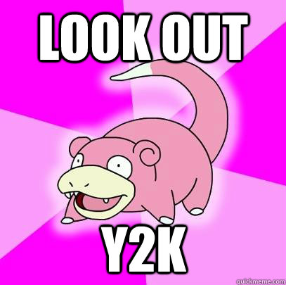 Look out y2k  - Look out y2k   Slowpoke