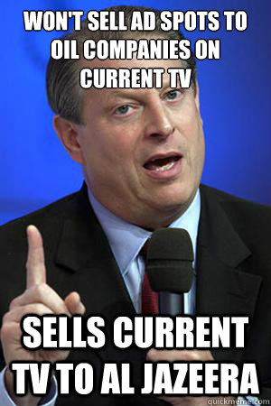 Won't sell ad spots to oil companies on Current TV Sells Current TV to Al Jazeera