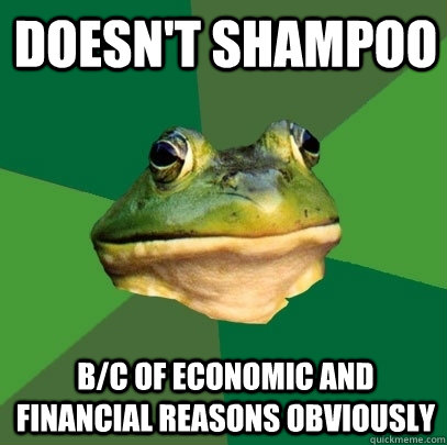 Doesn't Shampoo B/c of Economic and Financial Reasons Obviously - Doesn't Shampoo B/c of Economic and Financial Reasons Obviously  Foul Bachelor Frog