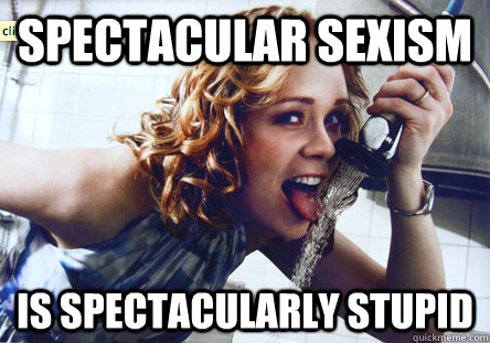 Spectacular Sexism is Spectacularly stupid
