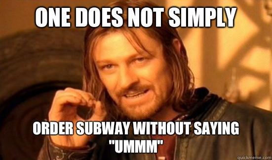 One Does Not Simply Order Subway without saying