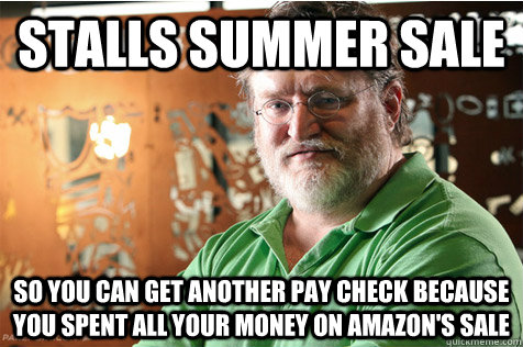 stalls summer sale so you can get another pay check because you spent all your money on amazon's sale - stalls summer sale so you can get another pay check because you spent all your money on amazon's sale  Good Guy Gabe
