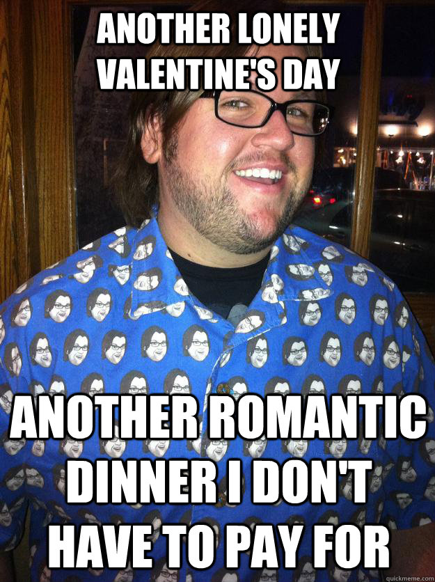 ANOTHER LONELY VALENTINEu0027S DAY ANOTHER ROMANTIC DINNER I DONu0027T HAVE TO PAY  FOR