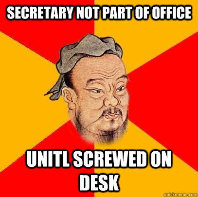 Secretary not part of office unitl screwed on desk - Secretary not part of office unitl screwed on desk  Confucius says