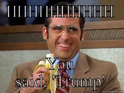 Trump is a funny word - HHHHHHHHHH YOU SAID, 'TRUMP' Brick Tamland