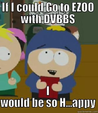IF I COULD GO TO EZOO WITH DVBBS I WOULD BE SO H...APPY Craig - I would be so happy