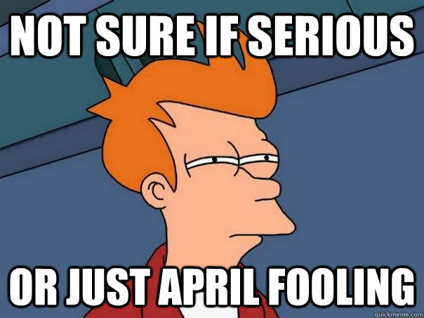 Not sure if serious or just April fooling - Not sure if serious or just April fooling  Futurama Fry