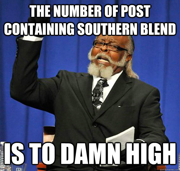 The number of post containing southern blend Is to damn high - The number of post containing southern blend Is to damn high  Jimmy McMillan
