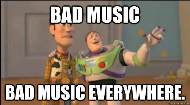 Bad music bad music everywhere. - Bad music bad music everywhere.  Misc