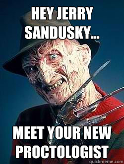 Hey Jerry Sandusky... Meet your new proctologist