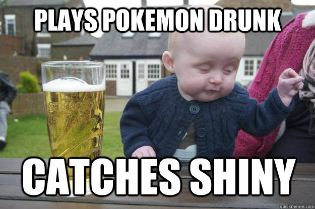 Plays Pokemon drunk Catches shiny - Plays Pokemon drunk Catches shiny  drunk baby