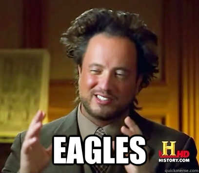 Eagles -  Eagles  Ancient Aliens Meme Plague