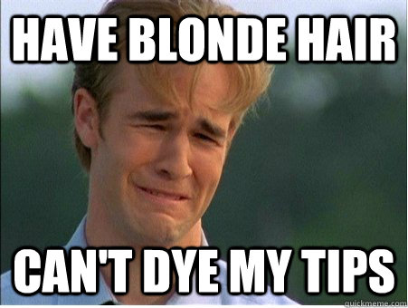Have blonde hair can't dye my tips - Have blonde hair can't dye my tips  1990s Problems
