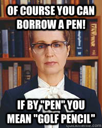 Of course you can borrow a pen! If by