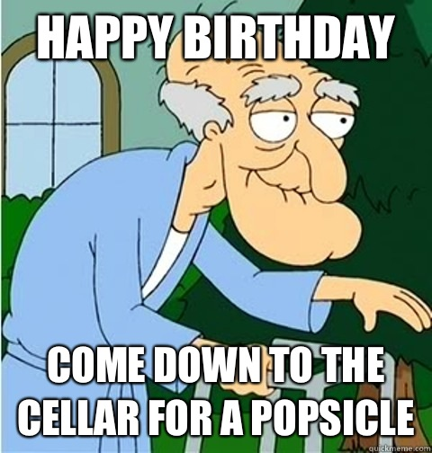 Happy Birthday Come Down To The Cellar For A Popsicle Herbert The