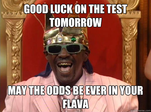 good luck on the test tomorrow may the odds be ever in your flava  Hunger Games- Odds forever in your favor