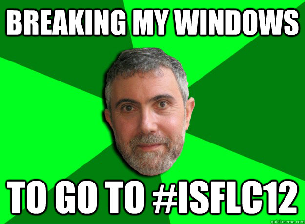 Breaking my windows to go to #ISFLC12 - Breaking my windows to go to #ISFLC12  Advice Krugman
