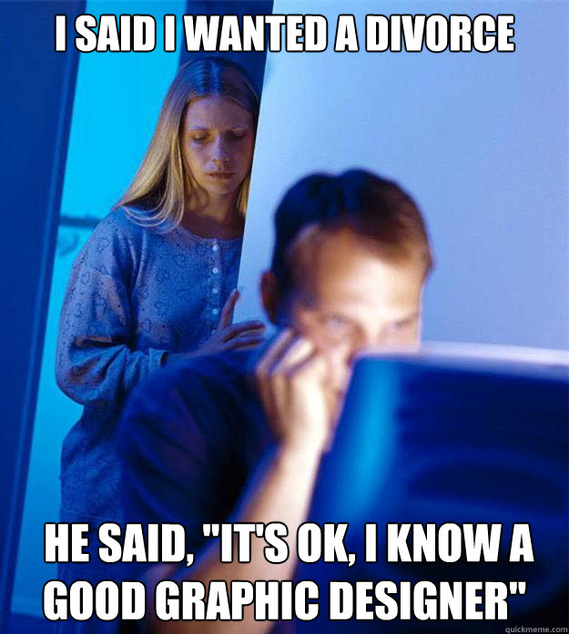 I said I wanted a divorce  he said,