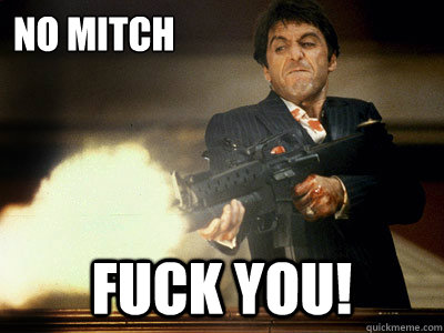 NO MITCH FUCK YOU!