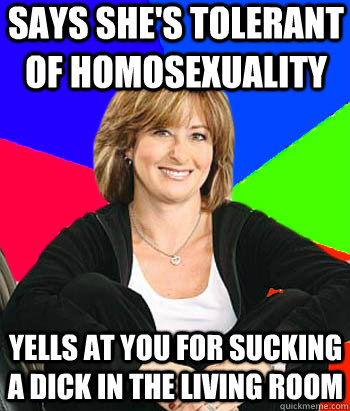 says she's tolerant of homosexuality yells at you for sucking a dick in the living room  - says she's tolerant of homosexuality yells at you for sucking a dick in the living room   Sheltering Suburban Mom
