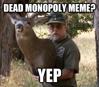 Dead Monopoly meme? Yep