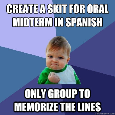 Create a skit for Oral midterm in Spanish Only group to memorize the lines - Create a skit for Oral midterm in Spanish Only group to memorize the lines  Success Kid