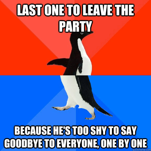Last one to leave the party Because he's too shy to say goodbye to everyone, one by one - Last one to leave the party Because he's too shy to say goodbye to everyone, one by one  Socially Awesome Awkward Penguin