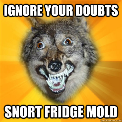 Ignore your doubts Snort Fridge Mold - Ignore your doubts Snort Fridge Mold  Retarded Wolf