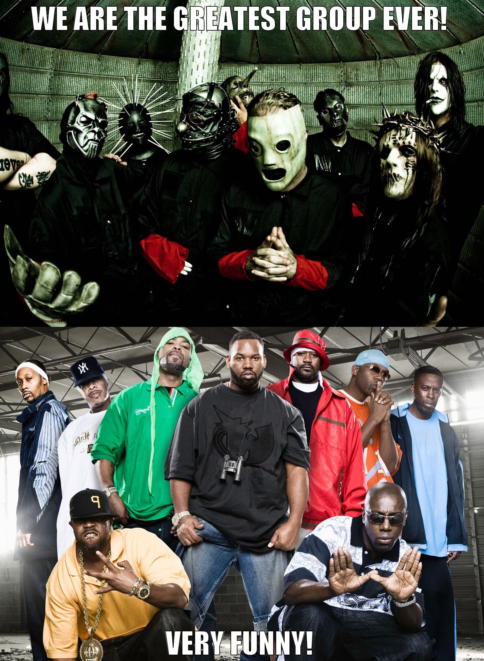Slipknot and Wu-Tang Clan - WE ARE THE GREATEST GROUP EVER! VERY FUNNY! Misc