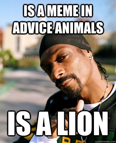 is a meme in advice animals is a lion good guy snoop dogg