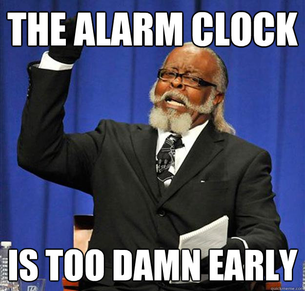 The alarm clock Is too damn early - The alarm clock Is too damn early  Jimmy McMillan