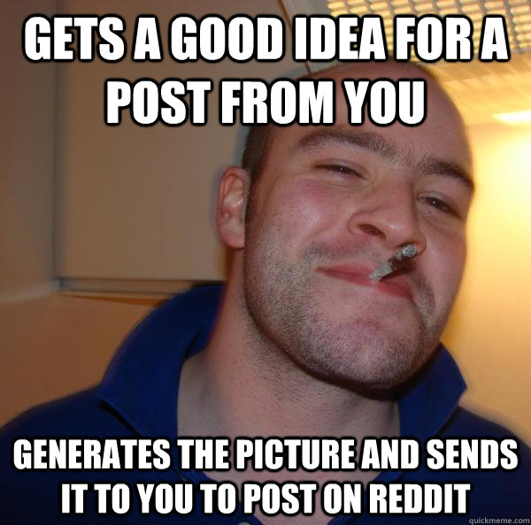 Gets a good idea for a post from you generates the picture and sends it to you to post on reddit - Gets a good idea for a post from you generates the picture and sends it to you to post on reddit  Misc