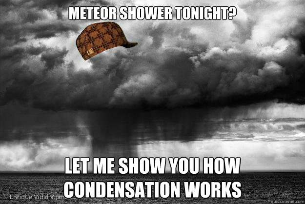 Meteor shower tonight? Let me show you how condensation works
