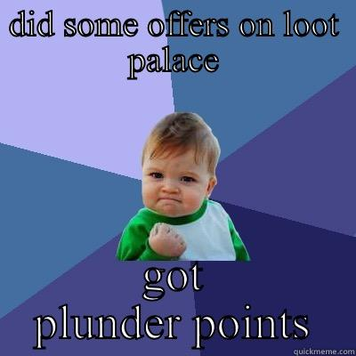 DID SOME OFFERS ON LOOT PALACE GOT PLUNDER POINTS Success Kid