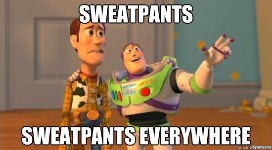 Sweatpants Sweatpants everywhere
