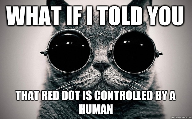 What if i told you That red dot is controlled by a human  Morpheus Cat Facts